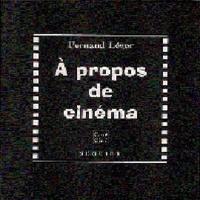 """François Léger - À propos de cinéma. suivi de Essai sur la valeur plastique du film d'Abel Gance """"La roue"""". [et de  Peinture et cinéma."""