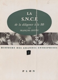 François Legueu et  Bronchard - La S.N.C.F. : de la diligence à la BB.