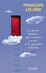 François Lelord - Le jeune homme qui voulait savoir si le paradis existait.