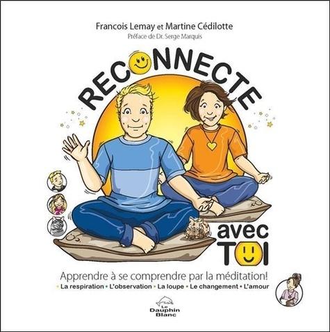 François Lemay et Martine Cédilotte - Reconnecte avec toi - Apprendre à se comprendre par la méditation !.