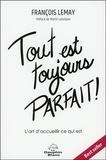 François Lemay - Tout est toujours parfait ! - L'art d'accueillir ce qui est.
