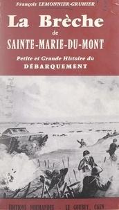 François Lemonnier-Gruhier - La brèche de Sainte-Marie-du-Mont - Petite et grande histoire du Débarquement.