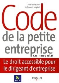 François Lenglart et Cédric Alin - Code de la petite entreprise commenté - Le droit accessible pour le dirigeant d'entreprise.