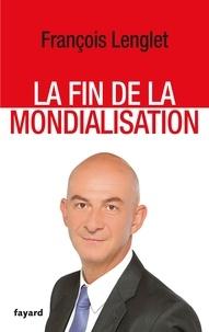 François Lenglet - La Fin de la mondialisation.