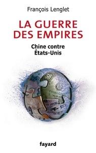 François Lenglet - La guerre des empires - Chine contre États-Unis.