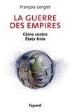 François Lenglet - La guerre des empires - Chine contre Etats-Unis.
