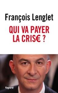 François Lenglet - Qui va payer la crise ?.