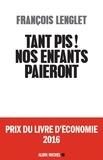 François Lenglet - Tant pis ! Nos enfants paieront.