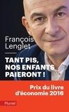François Lenglet - Tant pis, nos enfants paieront !.