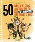 François Lenormand et Elise Darteyre - 50 aventures dans la nature que tu dois faire absolument avant 12 ans !.