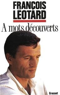François Léotard - A mots découverts.
