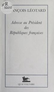 François Léotard - Adresse au Président des Républiques françaises.