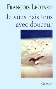 François Léotard - Je vous hais tous avec douceur.