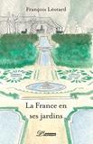 François Léotard - La France en ses jardins.
