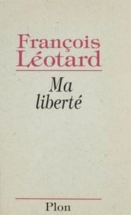 François Léotard - Ma liberté.
