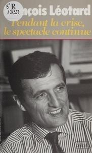 François Léotard - Pendant la crise, le spectacle continue.