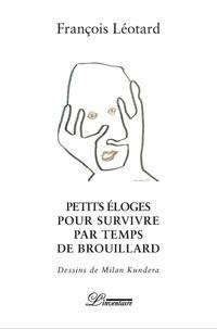 François Léotard - Petites éloges pour survivre par temps de brouillard.
