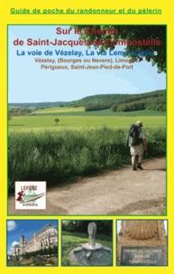 François Lepère et Philippe Duhalde - Sur le chemin de Saint-Jacques-de-Compostelle, la voie de Vézelay, la via lemovicensis - Vézelay, Bourges ou Nevers, Limoges, Saint-Jean-Pied-de-Port.