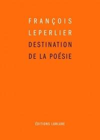 François Leperlier - Destination de la poésie.