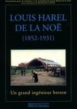 François Lépine - Louis Harel de la Noë (1852-1931) - Un grand ingénieur breton.