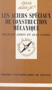 François Leroy et Jean Saleil - Les aciers spéciaux de construction mécanique.