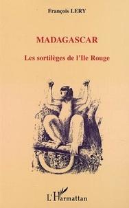 François Lery - Madagascar. - Les sortilèges de l'Ile Rouge.