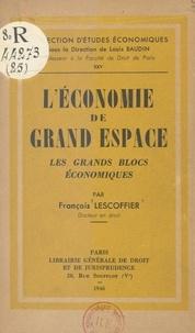 François Lescoffier et Louis Baudin - L'économie de grand espace - Les grands blocs économiques.