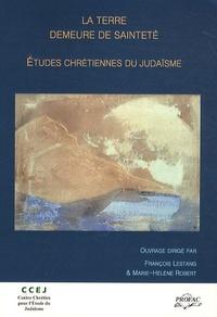 François Lestang et Marie-Hélène Robert - La Terre, demeure de sainteté - Etudes chrétiennes du judaïsme.