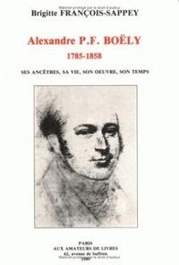 François Lesure - Alexandre P.F. Boëly (1785-1858) - Ses ancêtres, sa vie, son oeuvre, son temps.