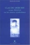 François Lesure - Claude Debussy avant Pelléas ou les années symbolistes.