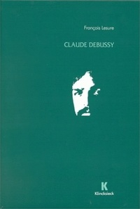 François Lesure - Claude Debussy - Biographie critique.