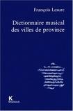 François Lesure - Dictionnaire musical des villes de province.