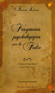 François Leuret - Fragments psychologiques sur la folie - La naissance de la psychose.