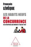 François Lévêque - Les Habits neufs de la concurrence - Ces entreprises qui innovent et raflent tout.