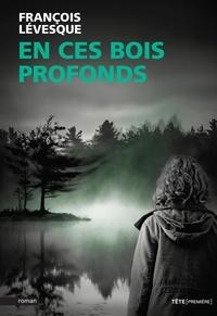 François Lévesque - En ces bois profonds.