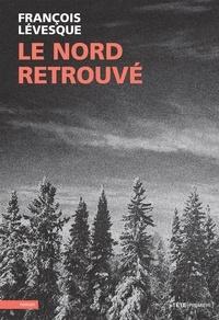 François Lévesque - Le nord retrouvé.