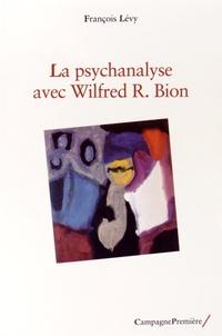 François Lévy - La psychanalyse avec Wilfred R. Bion.