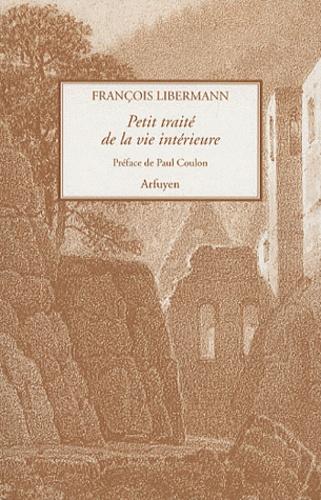 François Libermann - Petit traité de la vie intérieure - Suivi de Lettres à Eugène Dupont.