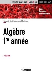 François Liret et Dominique Martinais - Algèbre 1re année - Cours et exercices avec solutions.
