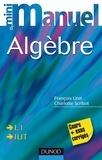 François Liret et Charlotte Scribot - Mini manuel d'Algèbre - Cours et exercices corrigés.