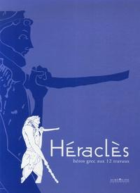 Héraclès- Héros grec aux 12 travaux - François Lissarrague |