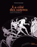 François Lissarrague - La cité des satyres - Une anthropologie ludique (Athènes, VIe-Ve siècle avant J-C).