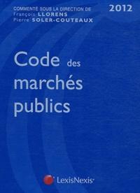 François Llorens et Pierre Soler-Couteaux - Code des marchés publics 2012.