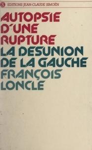 Francois Loncle - Autopsie d'une rupture - La désunion de la gauche.