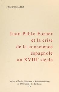François Lopez - Juan Pablo Forner et la crise de conscience espagnole au XVIIIe siècle.