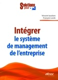 François Lorek et Vincent Iacolare - Intégrer le système de management de l'entreprise.