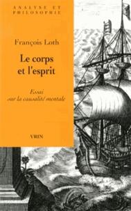 François Loth - Le corps et l'esprit - Essai sur la causalité mentale.