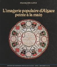 François Lotz et Alice Bommer - L'imagerie populaire d'Alsace peinte à la main.