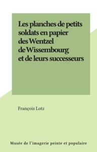 François Lotz - Les planches de petits soldats en papier des Wentzel de Wissembourg et de leurs successeurs.