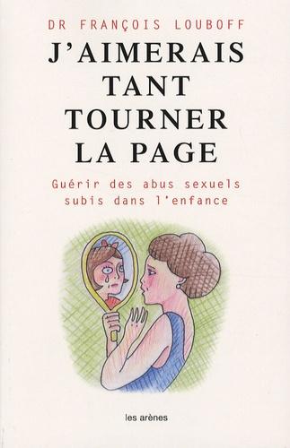 François Louboff - J'aimerais tant tourner la page - Guérir des abus sexuels subis dans l'enfance.